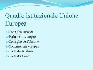 Quadro istituzionale Unione Europea Consiglio europeo Parlamento europeo