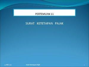 PERTEMUAN 11 SURAT KETETAPAN PAJAK 15 MEI 2011