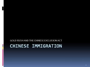 GOLD RUSH AND THE CHINESE EXCLUSION ACT CHINESE