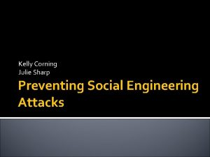 Kelly Corning Julie Sharp Preventing Social Engineering Attacks