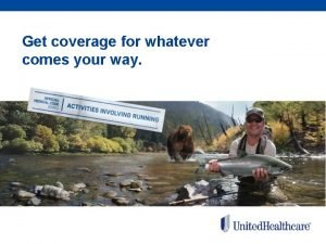 Get coverage for whatever comes your way Get