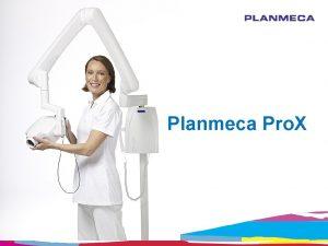 Planmeca Pro X Planmeca Pro X New intraoral