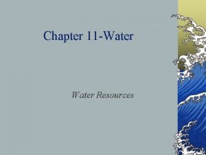 Chapter 11 Water Resources Water Water Planet Earth
