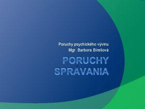Poruchy psychickho vvinu Mgr Barbora Breov PORUCHY SPRVANIA