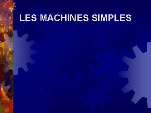 LES MACHINES SIMPLES Les 6 machines simples Plan