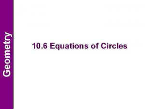 Geometry 10 6 Equations of Circles Geometry ObjectivesAssignment