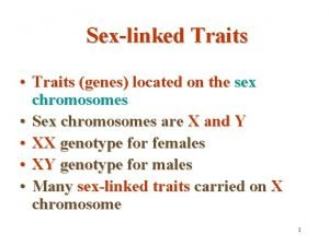 Sexlinked Traits Traits genes located on the sex