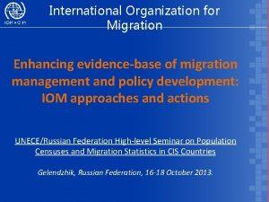International Organization for Migration Enhancing evidencebase of migration
