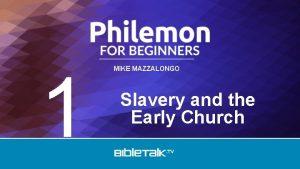 1 MIKE MAZZALONGO Slavery and the Early Church