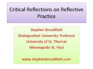 Critical Reflections on Reflective Practice Stephen Brookfield Distinguished