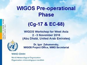 WIGOS Preoperational Phase Cg17 EC68 WIGOS Workshop for