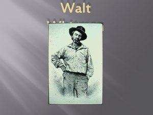 Walt Whitman Biography Walt whitman was born may