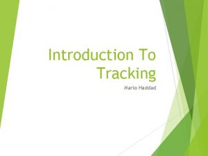Introduction To Tracking Mario Haddad What is Tracking