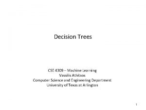 Decision Trees CSE 4309 Machine Learning Vassilis Athitsos