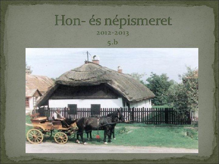2012 2013 5 b A vidki a hazrl