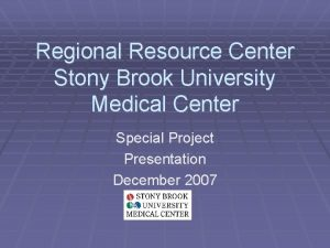 Regional Resource Center Stony Brook University Medical Center