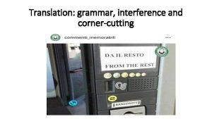 Translation grammar interference and cornercutting Translation a dirty