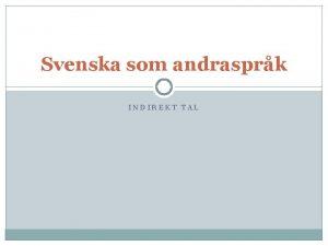 Svenska som andrasprk INDIREKT TAL Varfr indirekt tal