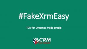 Fake Xrm Easy TDD for Dynamics made simple