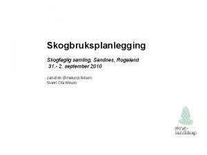 Skogbruksplanlegging Skogfaglig samling Sandnes Rogaland 31 2 september