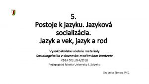 5 Postoje k jazyku Jazykov socializcia Jazyk a
