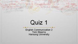 Quiz 1 English Communication 2 Tom Stearns Hansung
