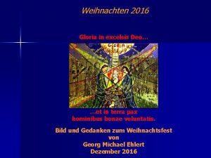 Weihnachten 2016 Gloria in excelsis Deo et in