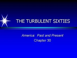 THE TURBULENT SIXTIES America Past and Present Chapter