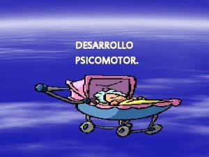 DESARROLLO PSICOMOTOR 1 MES DE EDAD AL BEBE