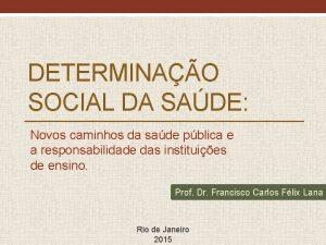 DETERMINAO SOCIAL DA SADE Novos caminhos da sade