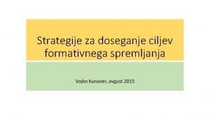 Strategije za doseganje ciljev formativnega spremljanja Vojko Kunaver