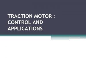 TRACTION MOTOR CONTROL AND APPLICATIONS Content Introduction Requirements