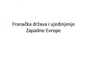 Franaka drava i ujedinjenje Zapadne Evrope Nastanak drave