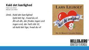 Kald det krlighed Tekst Lars Lilholt Melodi Lars