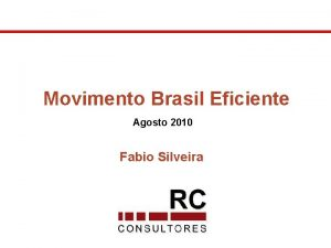Movimento Brasil Eficiente Agosto 2010 Fabio Silveira Movimento
