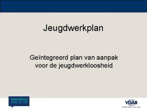 Jeugdwerkplan Gentegreerd plan van aanpak voor de jeugdwerkloosheid
