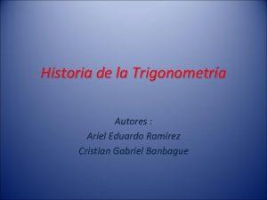 Historia de la Trigonometra Autores Ariel Eduardo Ramrez
