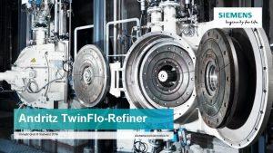 Andritz Twin FloRefiner Unrestricted Siemens 2016 siemens comsimoticsfd