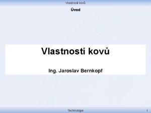 Vlastnosti kov vod Vlastnosti kov Ing Jaroslav Bernkopf
