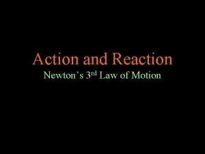 Action and Reaction Newtons 3 rd Law of