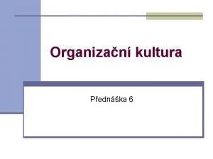 Organizan kultura Pednka 6 Organizan firemn kultura n