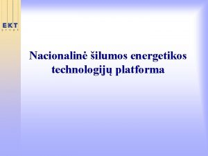 Nacionalin ilumos energetikos technologij platforma TECHNOLOGIJ PLATFORMA KAS