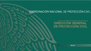 COORDINACIN NACIONAL DE PROTECCIN CIVIL DIRECCIN GENERAL DE