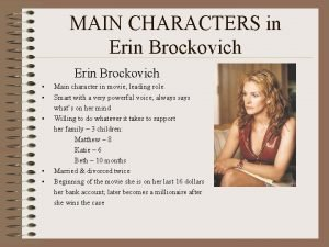 MAIN CHARACTERS in Erin Brockovich Main character in