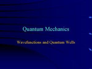 Quantum Mechanics Wavefunctions and Quantum Wells Quantum Mechanics