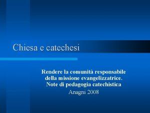 Chiesa e catechesi Rendere la comunit responsabile della