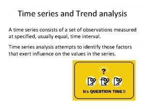 Time series and Trend analysis A time series