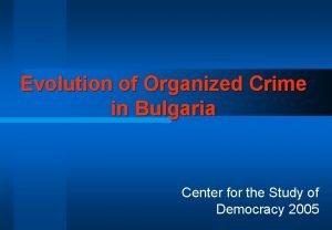 Evolution of Organized Crime in Bulgaria Center for