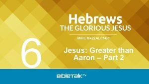 6 MIKE MAZZALONGO Jesus Greater than Aaron Part