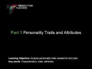 Part 1 Personality Traits and Attributes Learning Objective